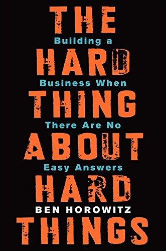 Book cover for The Hard Thing About Hard Things: Building a Business When There Are No Easy Answers